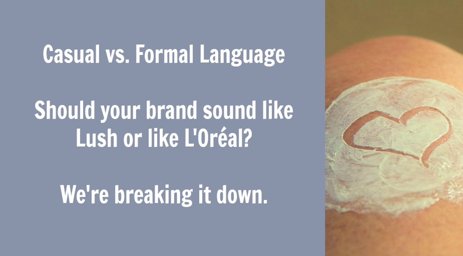 How to decide whether to use formal vs. casual language in brand communication