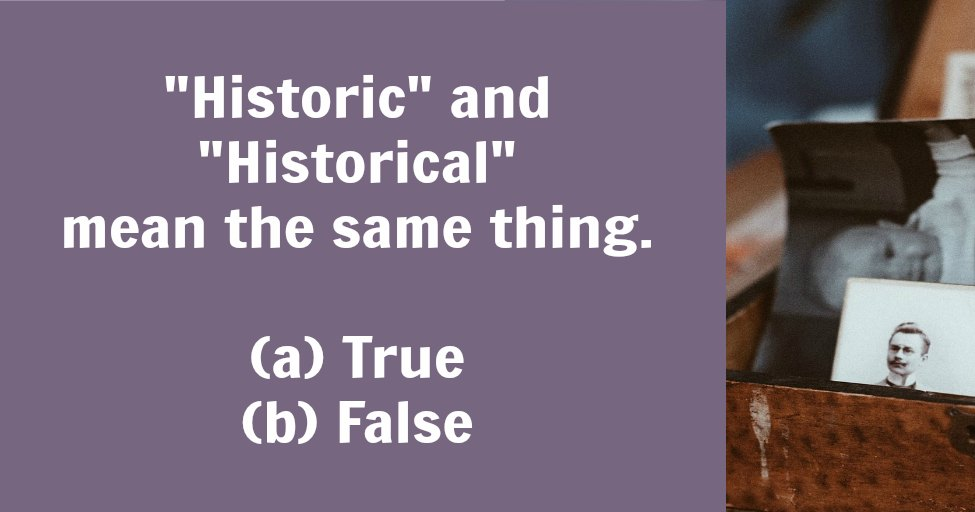 """Historic"" vs. ""historical"": What's the difference?"