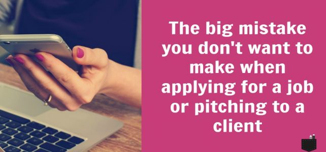 The big mistake you don't want to make when applying for a job or pitching to a client