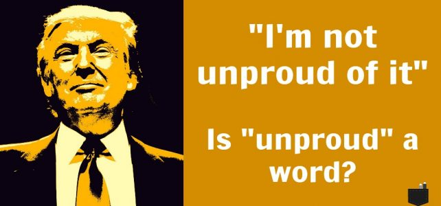 "US presidential debate vocabulary lesson #2: Is ""unproud"" a word?"