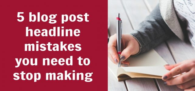 5 blog post headline mistakes you need to stop making