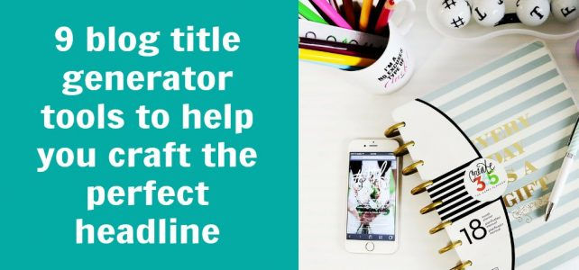 9 blog title generator tools to help you craft the perfect headline + 72 title templates