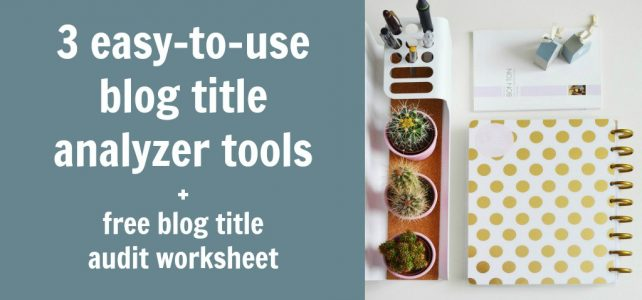 3 free blog title analyzers that are insanely easy to use + free audit worksheet