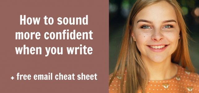 7 simple ways to sound confident when you write + email cheat sheet