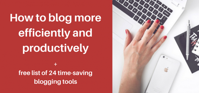 How to blog more efficiently and productively + free tool list