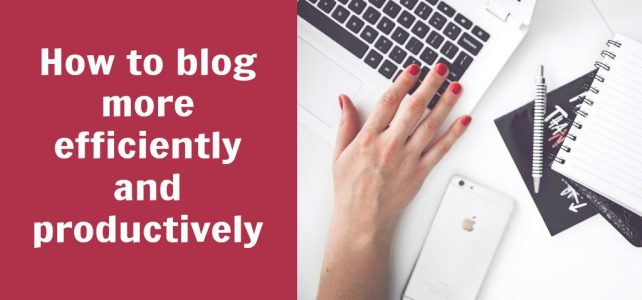 How to blog more efficiently and productively