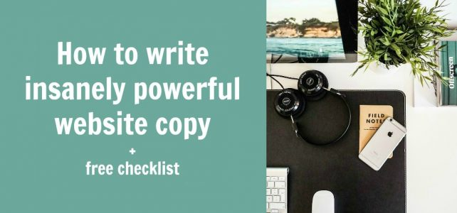 13 practical tips for writing insanely powerful website copy + free checklist