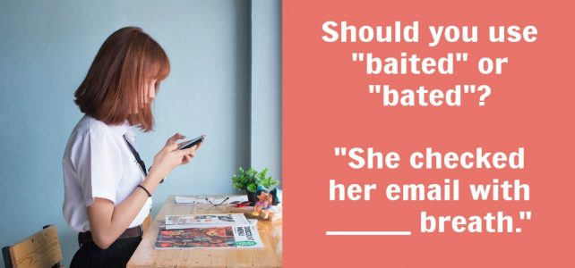 baited vs. bated