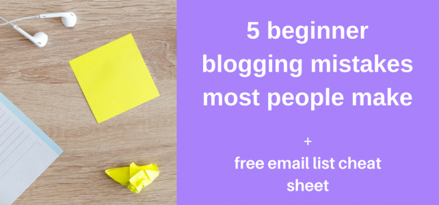 5 beginner blogging mistakes most people make + free email list cheat sheet