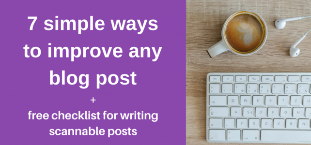 7 quick and simple ways to improve a blog post + free checklist