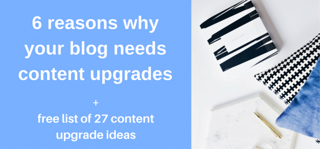 6 reasons why your blog needs content upgrades + free idea list