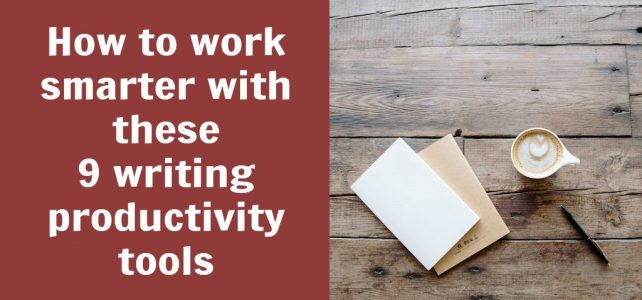 How to work smarter with these 9 writing productivity tools