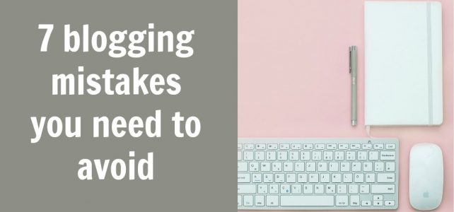 7 blogging mistakes you need to avoid
