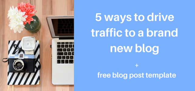 How to drive traffic to a new blog + free blog post template and example