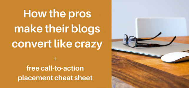 How the pros make their blog convert like crazy + free CTA cheat sheet