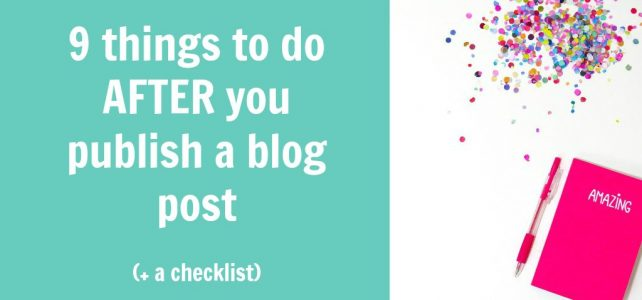 9 things to do after you publish your next blog post + free checklist
