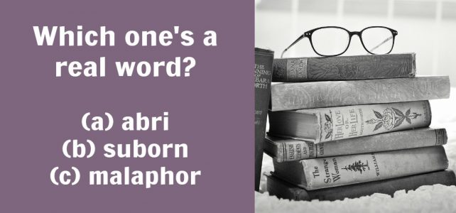 """Suborn,"" ""abri,"" and ""malaphor"": Which ones are real words?"