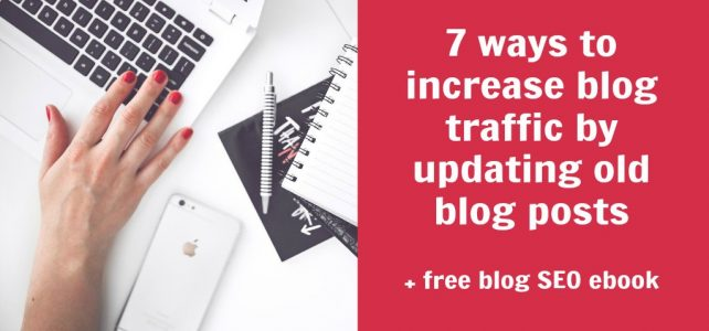 7 ways to increase blog traffic by updating old blog posts + free SEO ebook