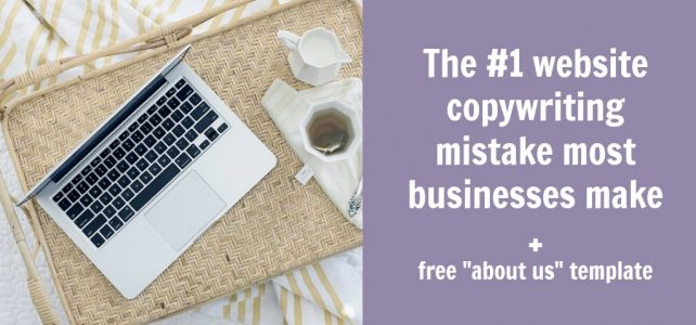 "The #1 website copywriting mistake most businesses make + free ""about us"" page template"
