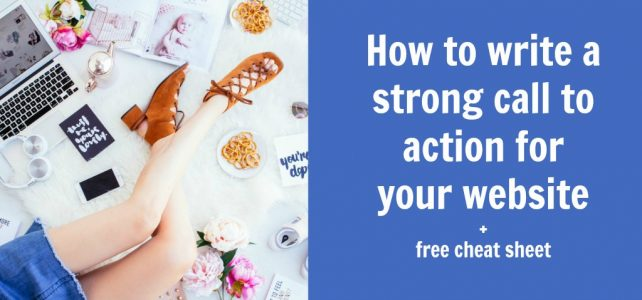 How to write a strong call to action for your website + free cheat sheet