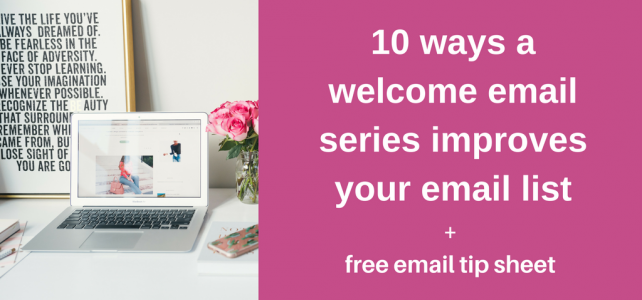 10 ways a welcome email series improves your email list + free tip sheet