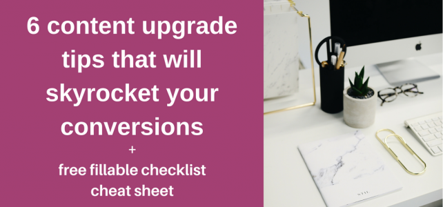 6 content upgrade tips that will skyrocket your email list + free fillable checklist cheat sheet