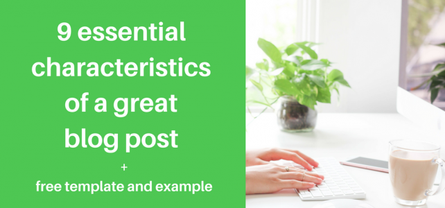 9 essential characteristics of great blog posts + template and example