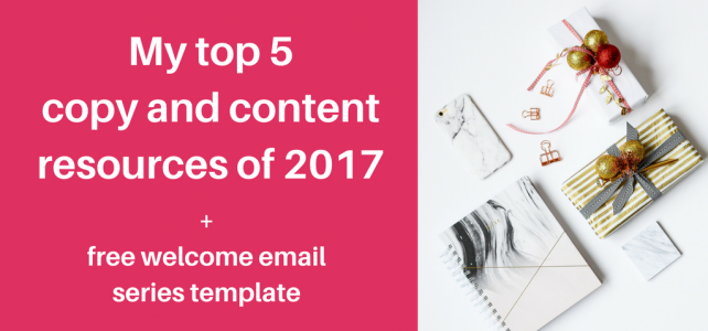 My top 5 free copy and content resources of 2017 + free welcome email series
