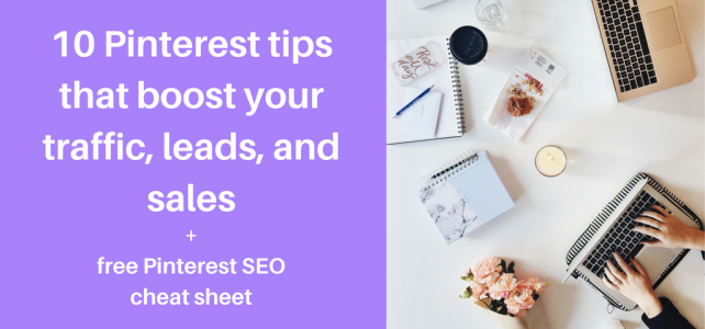 10 Pinterest tips that boost your traffic, leads, and sales + free Pinterest SEO cheat sheet