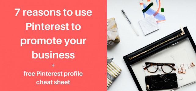 7 reasons to use Pinterest to promote your business + free Pinterest profile cheat sheet