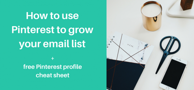 How to use Pinterest to grow your email list + free Pinterest profile cheat sheet