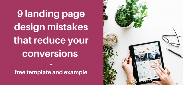 9 landing page design mistakes that reduce your conversions + free template and example