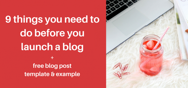 9 things to do before you launch a blog + free blog post template & example