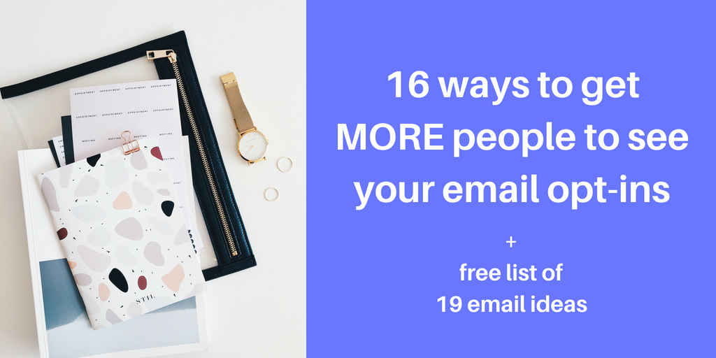 16 ways to get MORE people to see your email opt-ins + 19