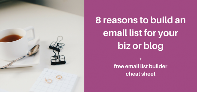 8 reasons to build an email list for your biz or blog + free email list builder cheat sheet