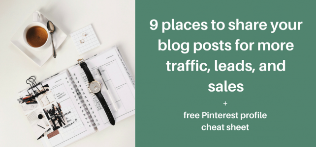9 places to share your blog posts for more traffic, leads, and sales + free Pinterest profile cheat sheet