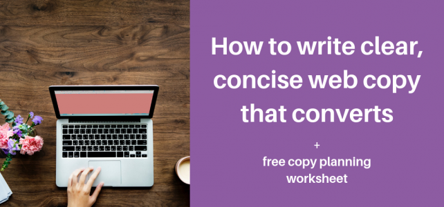 How to write clear, concise web copy that converts + free copy planning worksheet