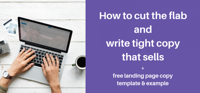 How to cut the flab and write tight copy that sells + free landing page copy template & example