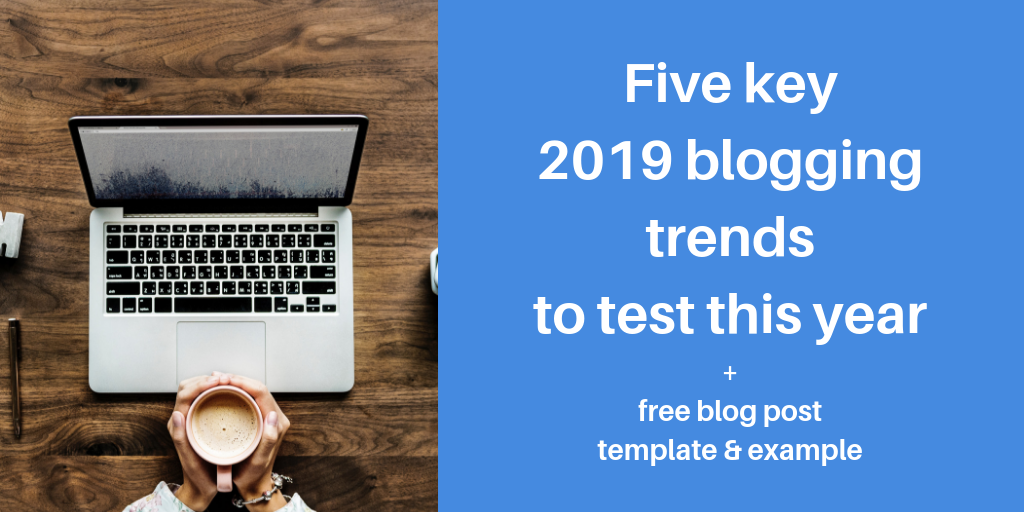 Five key 2019 blogging trends to test this year