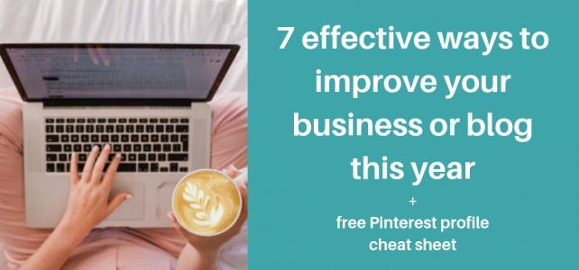7 effective ways to improve your business or blog this year + free Pinterest profile cheat sheet