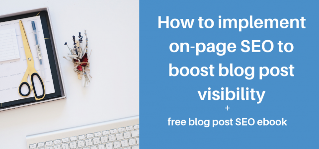 How to implement on-page SEO to boost blog post visibility + free blog post SEO ebook