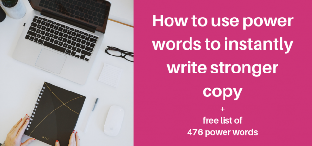 How to use power words to instantly write stronger copy + free list of 476 power words