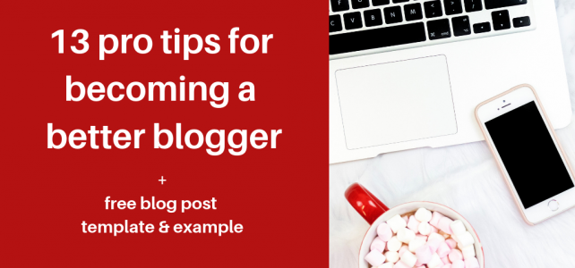 13 pro tips for becoming a better blogger