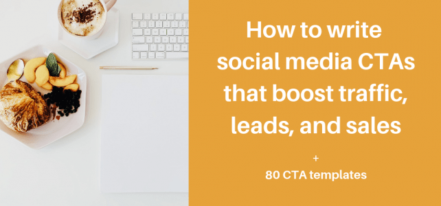 How to write social media CTAs that boost traffic, leads, and sales + 80 CTA templates