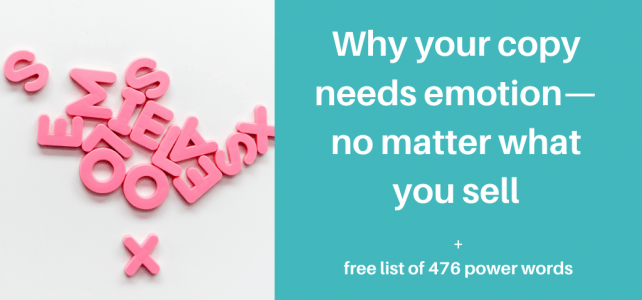 Why your copy needs emotion—no matter what you sell + free list of 476 power words