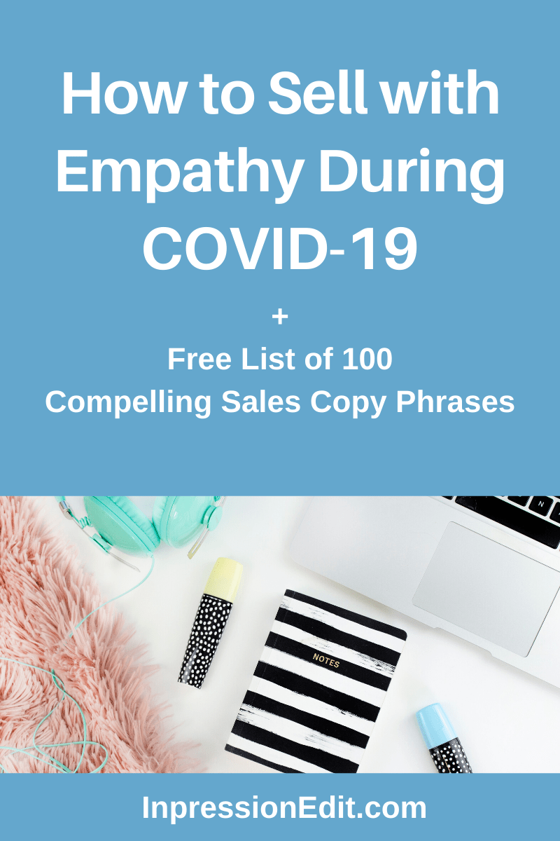 How do you sell your products and services during COVID-19 without looking like a total jerk? Learn how to sell with empathy right now + get my list of 100 compelling sales copy phrases.