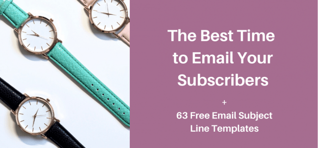 The best time to email your subscribers + 63 free email subject line templates