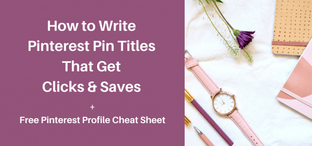 How to write Pinterest pin titles that get clicks & saves + Free Pinterest profile cheat sheet