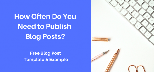How often do you need to publish blog posts? + Free blog post template & example