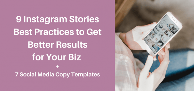 9 Instagram Stories best practices to get better results for your biz + 7 social media copy templates